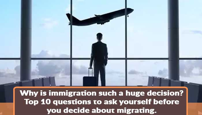 why-immigration-such-a-huge-decision-top-10-questions-to-ask-yourself-before-you-decide-about-migrating.jpg
