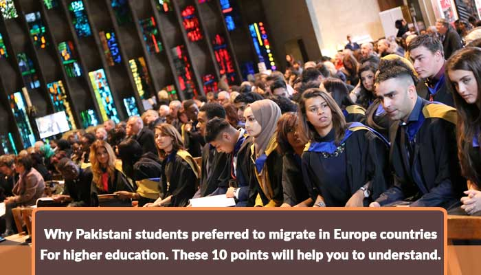 why-pakistani-students-preferred-to-migrate-in-europe-countries-for-higher-education-these-10-points-will-help-you-to-understand..jpg